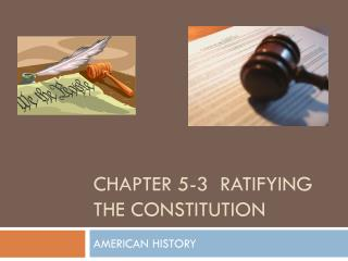 CHAPTER 5-3  RATIFYING THE CONSTITUTION