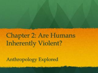 Chapter 2: Are Humans Inherently Violent?