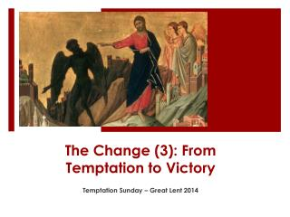 The Change (3): From Temptation to Victory