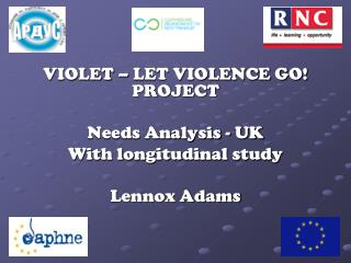 VIOLET – LET VIOLENCE GO! PROJECT Needs Analysis - UK With longitudinal study Lennox Adams
