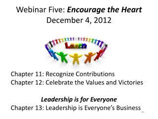 Webinar Five:  Encourage the Heart December 4, 2012