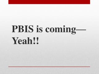 PBIS is coming—Yeah!!