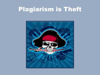 Plagiarism is Theft