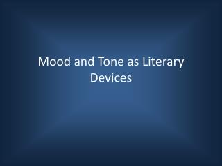 Mood and  Tone as Literary Devices