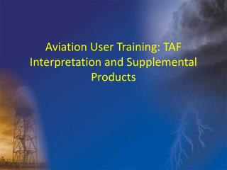 Aviation User Training: TAF Interpretation and Supplemental Products