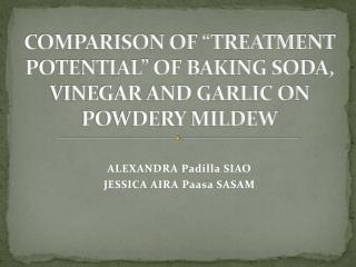 "COMPARISON OF ""TREATMENT POTENTIAL"" OF BAKING SODA, VINEGAR AND GARLIC ON POWDERY MILDEW"