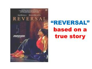 """REVERSAL"" based on a true story"