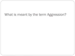 What is meant by the term Aggression?