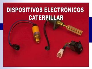 DISPOSITIVOS ELECTRÓNICOS  CATERPILLAR