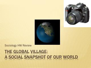 The Global Village:  A Social Snapshot of Our World
