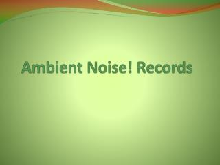 Ambient Noise! Records