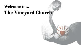 Welcome to... The Vineyard Church