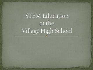 STEM Education at the Village High School