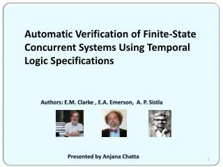 Authors: E.M. Clarke , E.A. Emerson,  A. P.  Sistla Presented by Anjana  Chatta