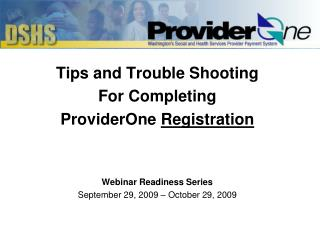 Tips and Trouble ShootingFor CompletingProviderOne RegistrationWebinar Readiness SeriesSeptember 29