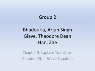 Group 2 Bhadouria ,  Arjun  Singh Glave , Theodore Dean Han,  Zhe
