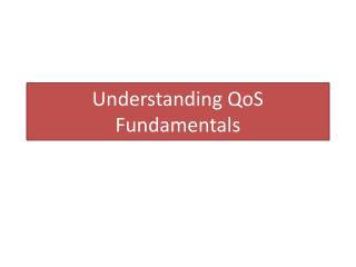 Understanding QoS Fundamentals