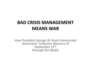 BAD CRISIS MANAGEMENT  MEANS WAR
