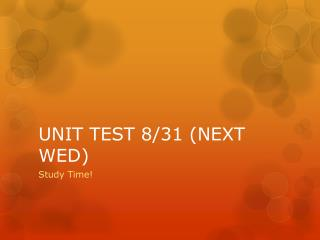 UNIT TEST 8/31 (NEXT WED)