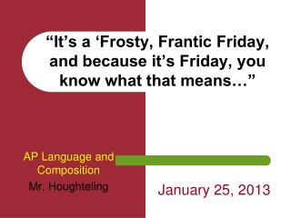 �It�s a �Frosty, Frantic Friday, and because it�s Friday, you know what that means��