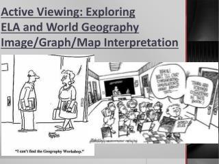 Active Viewing: Exploring  ELA and World Geography Image/Graph/Map Interpretation