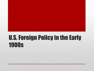U.S. Foreign Policy in the Early 1900s