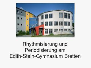 Rhythmisierung und  Periodisierung am  Edith-Stein-Gymnasium Bretten