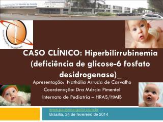 CASO CLÍNICO: Hiperbilirrubinemia (deficiência de glicose-6 fosfato desidrogenase)_