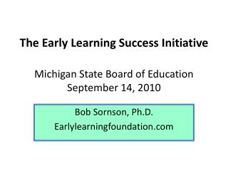 The Early Learning Success Initiative Michigan State Board of Education September 14, 2010