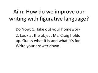 Aim: How do we improve our writing with figurative language?