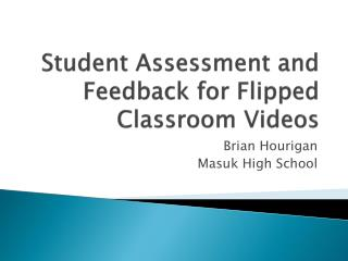 Student Assessment and Feedback for Flipped Classroom Videos