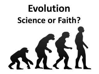 Evolution Science or Faith?