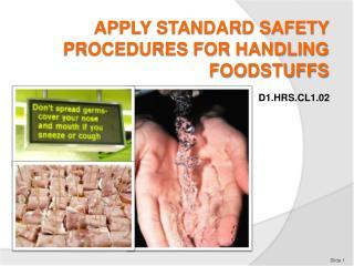 Apply standard safety procedures for handling foodstuffs