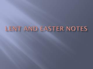 LENT AND EASTER Notes