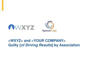 <WXYZ> and <YOUR COMPANY> Guilty [ of Driving Results ] by Association