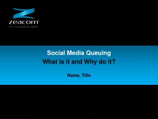 Social Media Queuing What is it and Why do it ? Name, Title