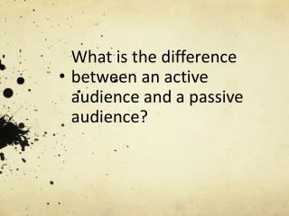 What is the difference between an active audience and a passive audience?