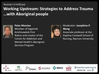 Toronto  I-II 4:00 pm Working Upstream: Strategies to Address Trauma ...with Aboriginal people