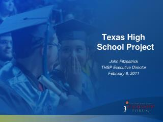 Texas High  School Project John Fitzpatrick THSP Executive Director February 8, 2011