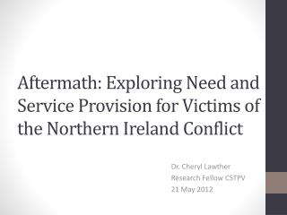 Aftermath: Exploring Need and Service Provision for Victims of the Northern Ireland Conflict