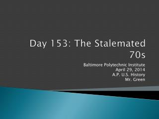 Day  153:  The Stalemated 70s