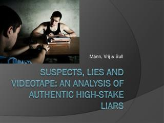 Suspects ,  Lies  and Videotape:  An Analysis  of  Authentic High-Stake Liars