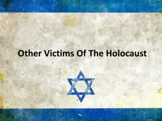 Other Victims Of The Holocaust