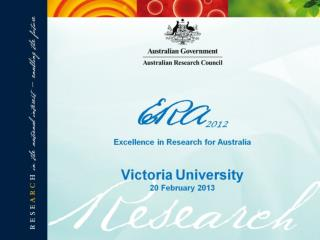 ERA 2012 Excellence in Research for Australia Victoria University 20 February 2013