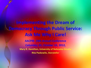 Implementing the Dream of Democracy Through Public Service:  Ask Me Why I Care!