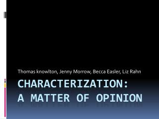 Characterization: A Matter of Opinion