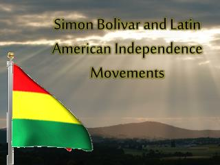 Simon Bolivar and Latin American Independence Movements