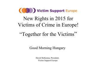 "New Rights in 2015 for  Victims of Crime in Europe! ""T ogether for the Victims """