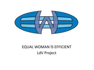 EQUAL WOMAN İS EFFICIENT LdV  Project