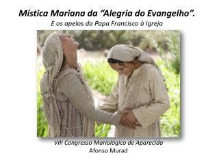 """Mística Mariana da """"Alegria do Evangelho"""". E os  a pelos do Papa Francisco à Igreja"""